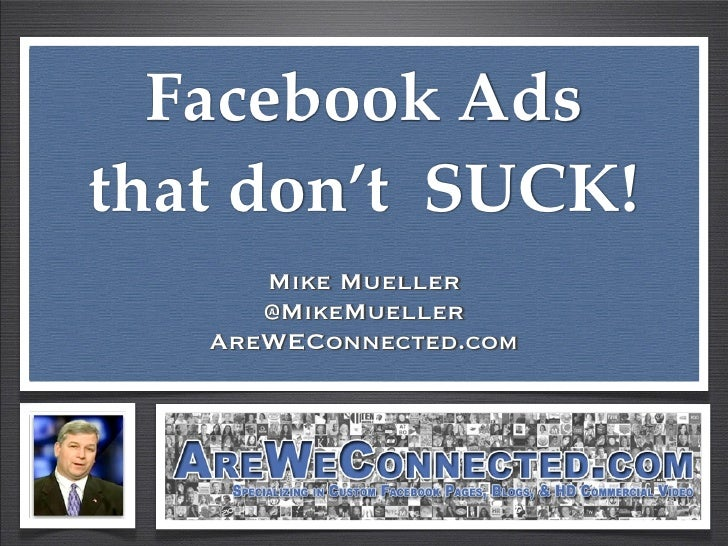 Facebook Adsthat don't SUCK!      Mike Mueller      @MikeMueller   AreWEConnected.com