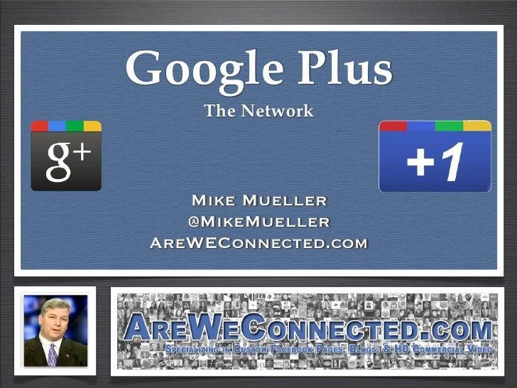 Google Plus     The Network    Mike Mueller    @MikeMueller AreWEConnected.com