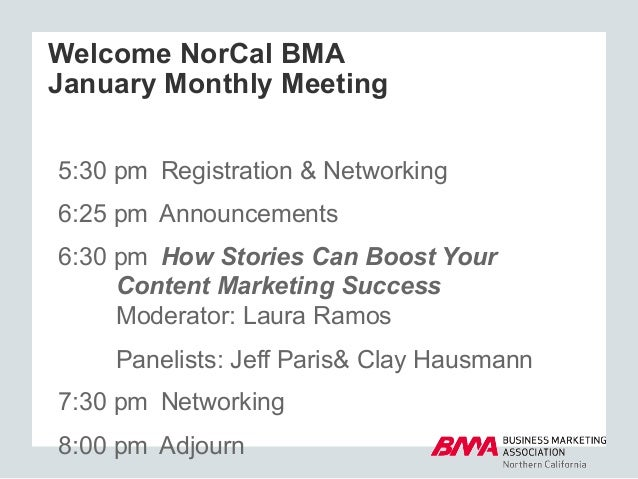 Welcome NorCal BMA January Monthly Meeting 5:30 pm Registration & Networking 6:25 pm Announcements 6:30 pm How Stories Can...