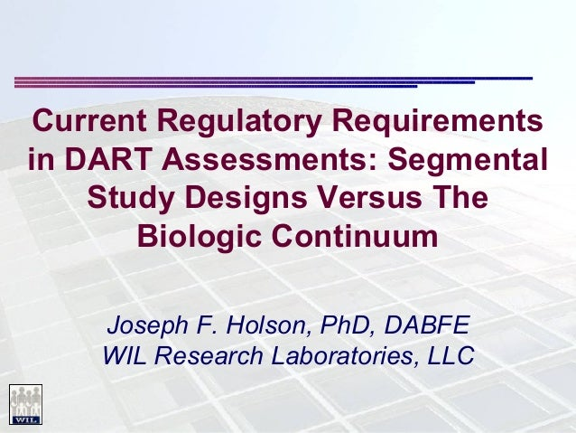 Current Regulatory Requirements in DART Assessments: Segmental Study Designs Versus The Biologic Continuum Joseph F. Holso...