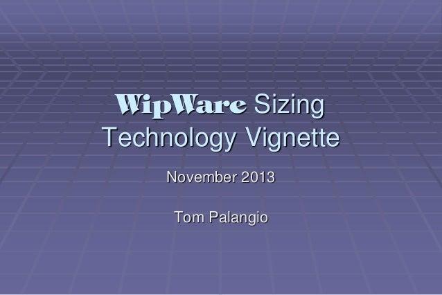 WipWare Sizing Technology Vignette November 2013 Tom Palangio