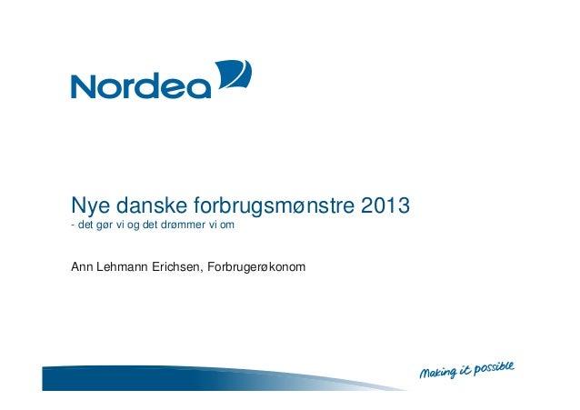 Nye danske forbrugsmønstre 2013 - det gør vi og det drømmer vi om Ann Lehmann Erichsen, Forbrugerøkonom