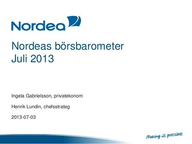 Nordeas börsbarometer Juli 2013 Ingela Gabrielsson, privatekonom Henrik Lundin, chefsstrateg 2013-07-03