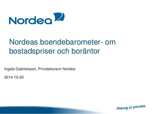 Nordeas boendebarometer- om  bostadspriser och boräntor  Ingela Gabrielsson, Privatekonom Nordea  2014-10-20