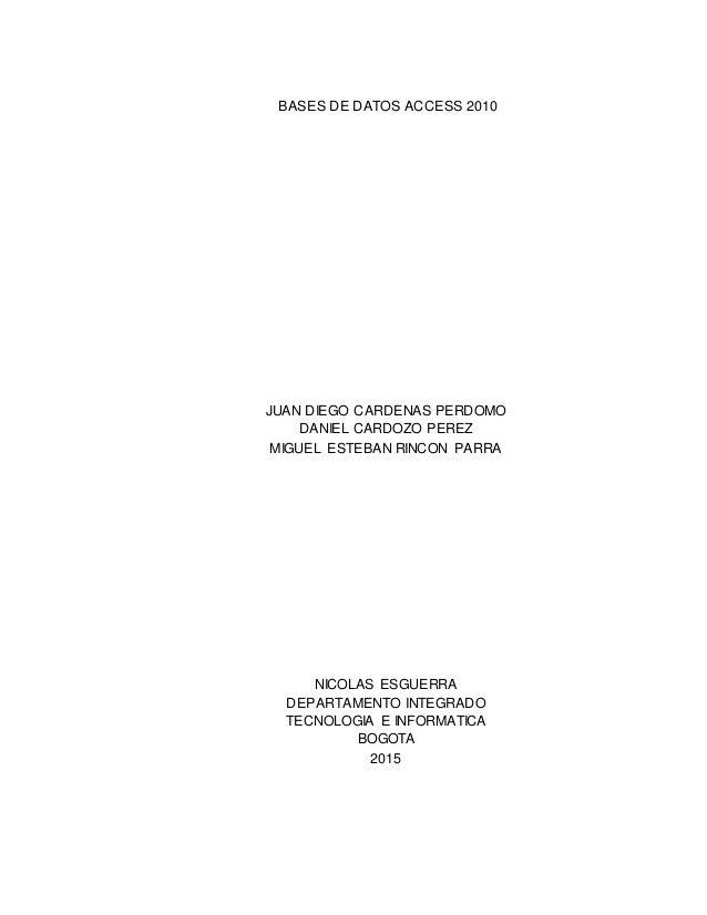 BASES DE DATOS ACCESS 2010 JUAN DIEGO CARDENAS PERDOMO DANIEL CARDOZO PEREZ MIGUEL ESTEBAN RINCON PARRA NICOLAS ESGUERRA D...
