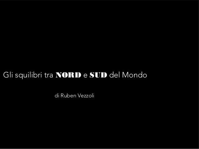 Gli squilibri tra NORD e SUD del Mondo di Ruben Vezzoli