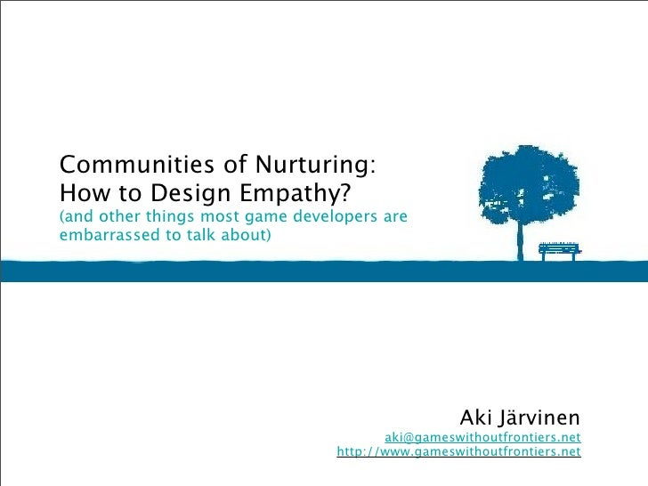 Communities of Nurturing: How to Design Empathy? (and other things most game developers are embarrassed to talk about)   ...