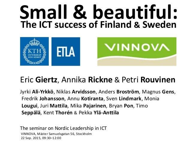 Small & beautiful:The ICT success of Finland & Sweden The seminar on Nordic Leadership in ICT VINNOVA, Mäster Samuelsgatan...