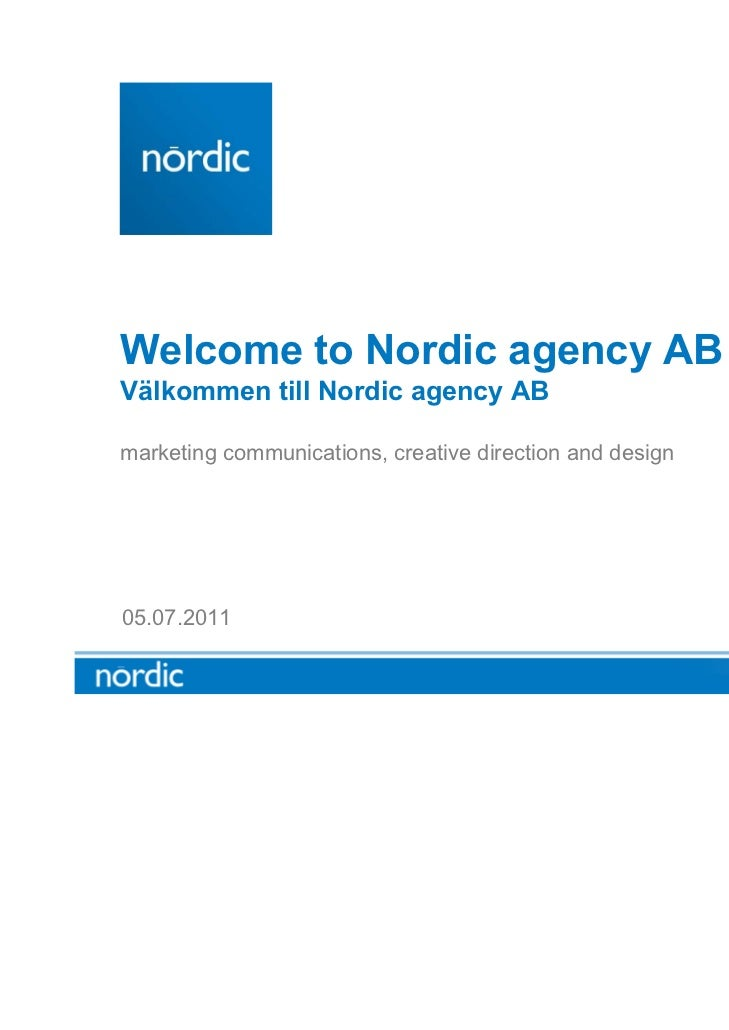 Welcome to Nordic agency ABVälkommen till Nordic agency ABmarketing communications, creative direction and design05.07.2011