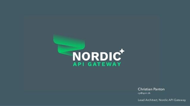 Christian Panton cp@spiir.dk Lead Architect, Nordic API Gateway