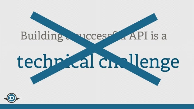 Building a successful API is an technical challenge