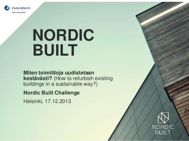 NORDIC BUILT Miten toimitiloja uudistetaan kestävästi? (How to refurbish existing buildings in a sustainable way?) Nordic ...