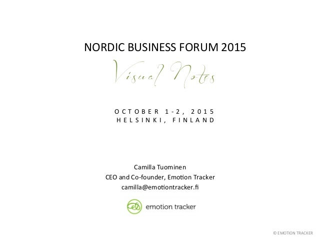 ©	   EMOTION	   TRACKER	    NORDIC	   BUSINESS	   FORUM	   2015	    	    V i s u a l N o t e s O C T O B E R 	    1 -­‐ 2 ...