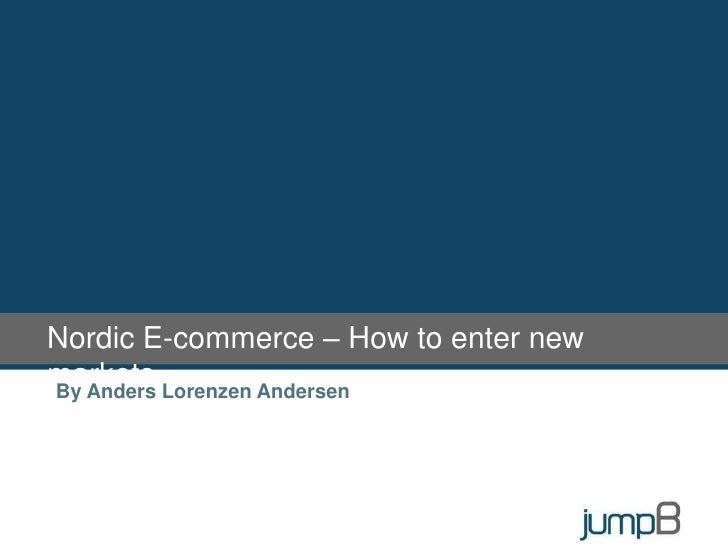 Nordic E-commerce – How to enter new markets<br />By Anders Lorenzen Andersen<br />