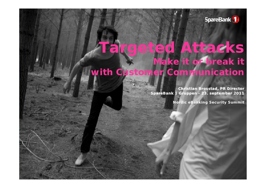 Targeted Attacks           Make it or break itwith Customer Communication                      Christian Brosstad, PR Dire...