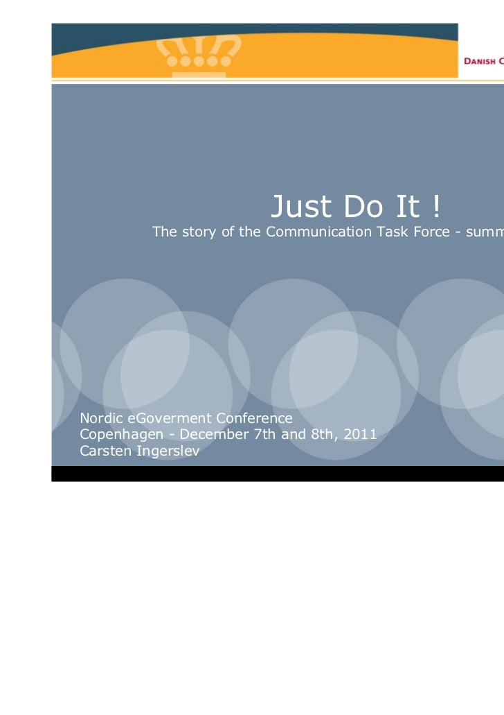 Just Do It !         The story of the Communication Task Force - summer 2011Nordic eGoverment ConferenceCopenhagen - Decem...