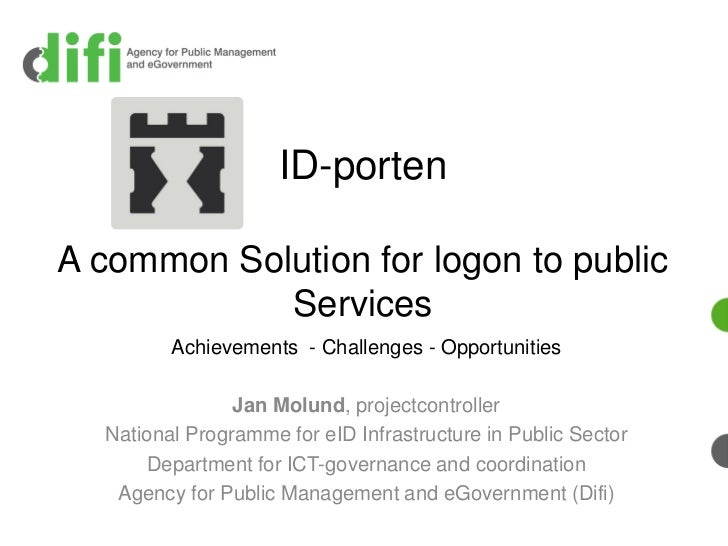 ID-portenA common Solution for logon to public            Services         Achievements - Challenges - Opportunities      ...
