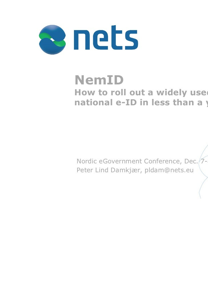 NemIDHow to roll out a widely usednational e-ID in less than a year!Nordic eGovernment Conference, Dec. 7-8 2011Peter Lind...