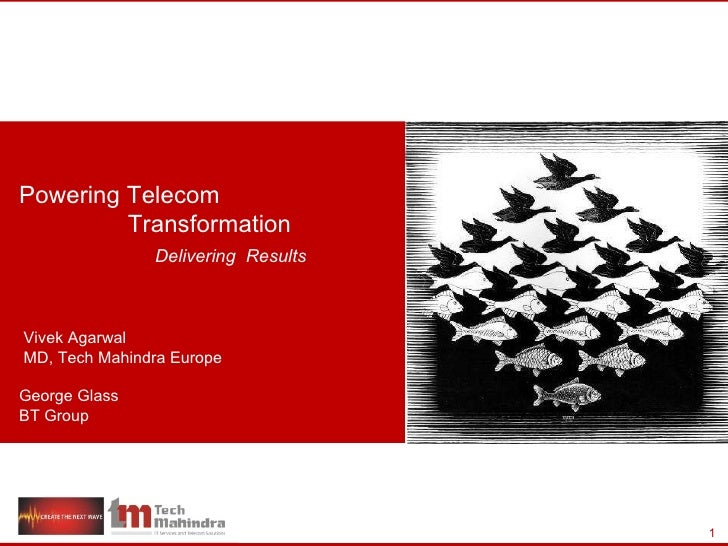 Powering Telecom  Transformation  Delivering  Results Vivek Agarwal  MD, Tech Mahindra Europe George Glass BT Group