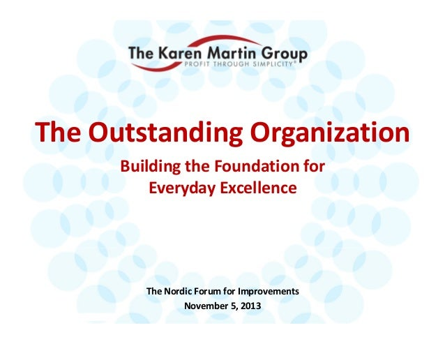 TheOutstandingOrganization BuildingtheFoundationfor EverydayExcellence  TheNordicForumforImprovements November...