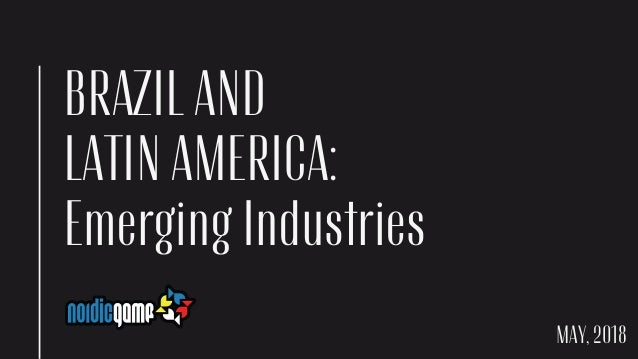 BRAZIL AND LATIN AMERICA: Emerging Industries MAY, 2018