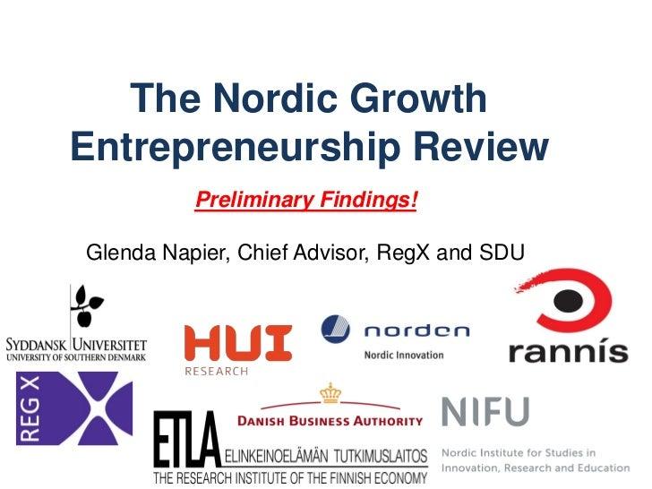The Nordic GrowthEntrepreneurship Review          Preliminary Findings!Glenda Napier, Chief Advisor, RegX and SDU         ...