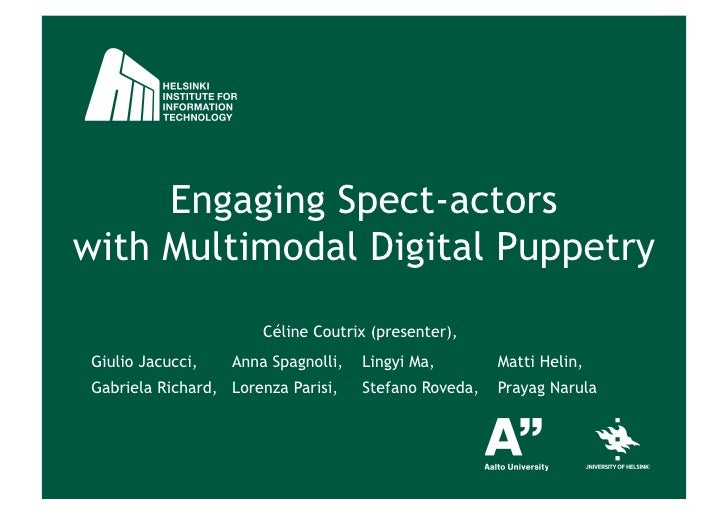Engaging Spect-actorswith Multimodal Digital Puppetry                       Céline Coutrix (presenter), Giulio Jacucci,   ...