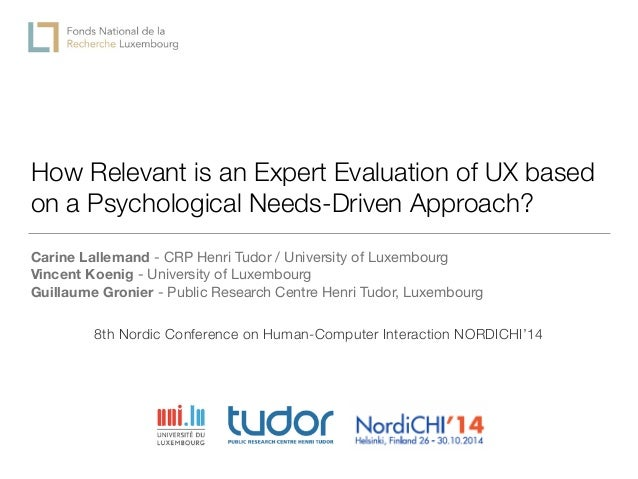 How Relevant is an Expert Evaluation of UX based on a Psychological Needs-Driven Approach? Carine Lallemand - CRP Henri Tu...