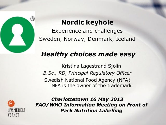 Nordic keyhole Experience and challenges Sweden, Norway, Denmark, Iceland Healthy choices made easy Kristina Lagestrand Sj...