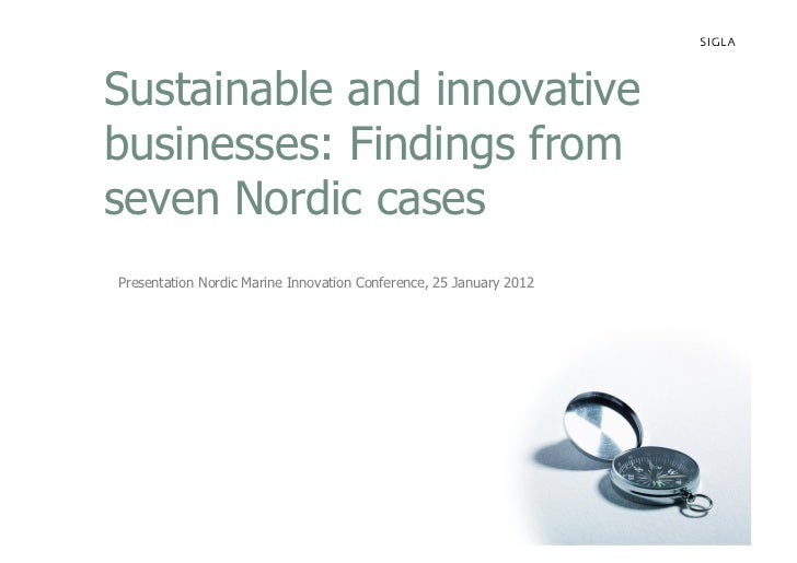 Sustainable and innovativebusinesses: Findings fromseven Nordic casesPresentation Nordic Marine Innovation Conference, 25 ...