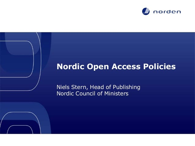 Nordic Open Access Policies Niels Stern, Head of Publishing Nordic Council of Ministers LIBER 42nd Annual Conference, 26-2...