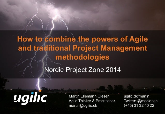 How to combine the powers of Agile  and traditional Project Management  methodologies  Nordic Project Zone 2014  Martin El...
