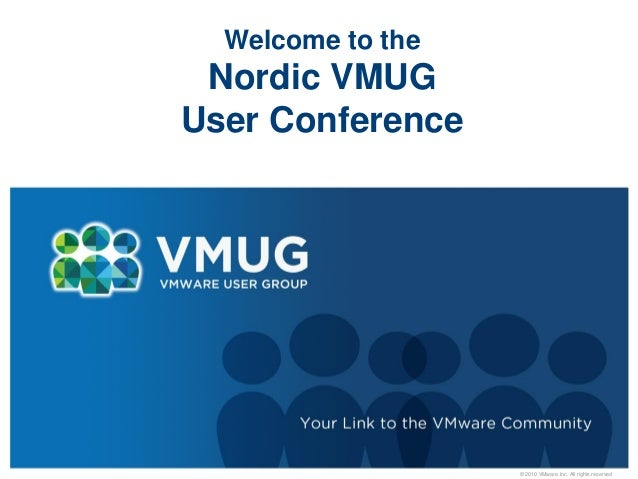 © 2010 VMware Inc. All rights reserved  Welcome to the Nordic VMUG User Conference