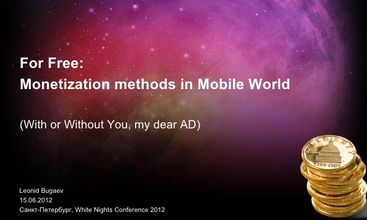 For Free:Monetization methods in Mobile World(With or Without You, my dear AD)Leonid Bugaev15.06.2012Санкт-Петербург, Whit...
