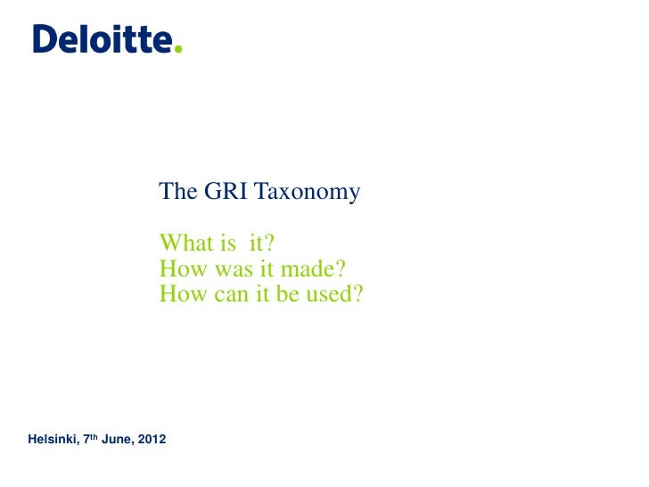 The GRI Taxonomy                      What is it?                      How was it made?                      How can it be...
