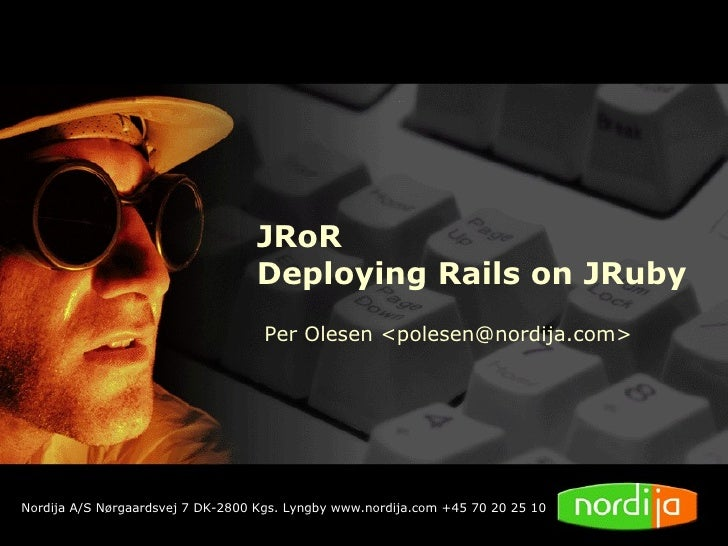 JRoR                                   Deploying Rails on JRuby                                     Per Olesen <polesen@no...