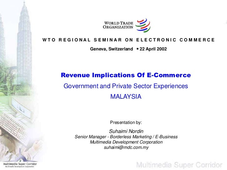 WTO REGIONAL SEMINAR ON ELECTRONIC COMMERCE               Geneva, Switzerland  22 April 2002    Revenue Implications Of E...