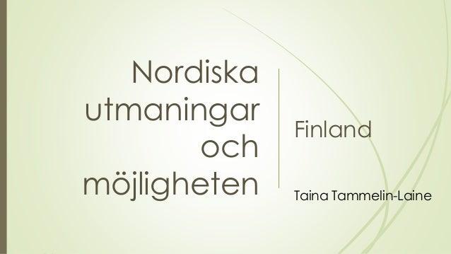 Nordiska utmaningar och möjligheten Finland Taina Tammelin-Laine