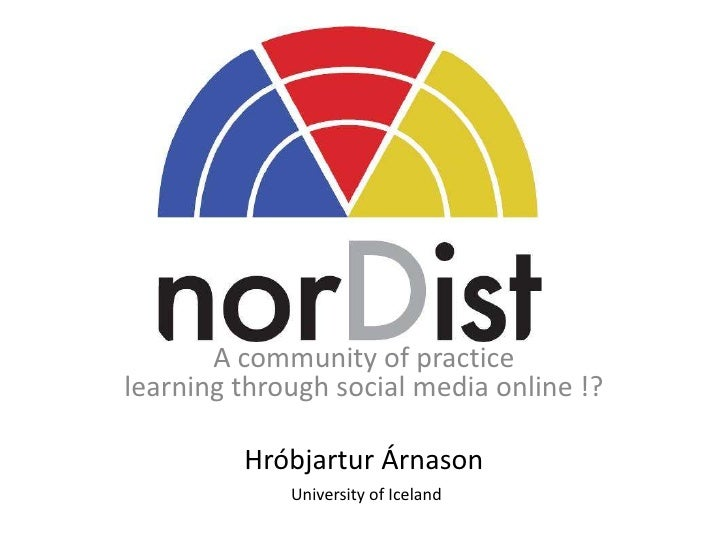 A community of practice learning through social media online !?<br />Hróbjartur Árnason<br />University of Iceland<br />
