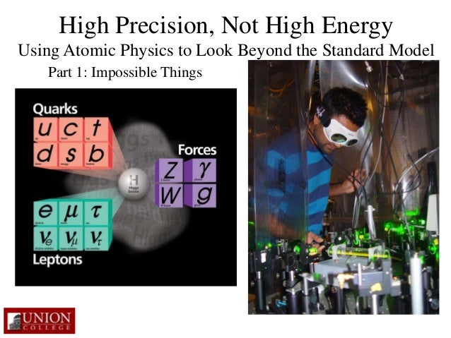 High Precision, Not High Energy  Using Atomic Physics to Look Beyond the Standard Model  Part 1: Impossible Things