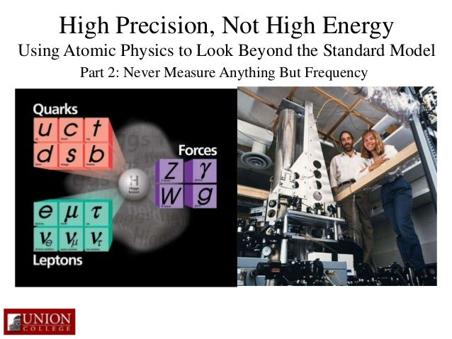 High Precision, Not High Energy  Using Atomic Physics to Look Beyond the Standard Model  Part 2: Never Measure Anything Bu...