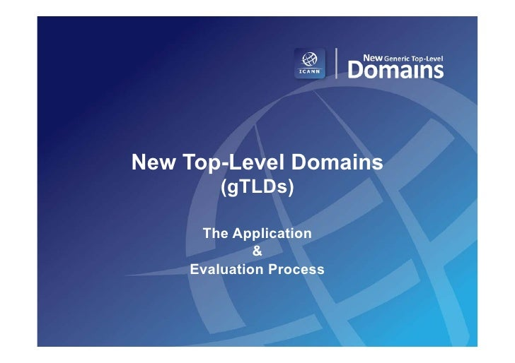 New Top-Level Domains        (gTLDs)     The Application             &    Evaluation Process