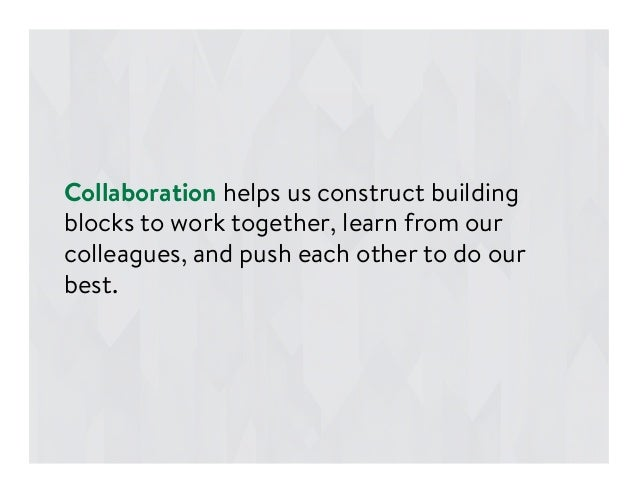 Collaboration helps us construct building blocks to work together, learn from our colleagues, and push each other to do ou...