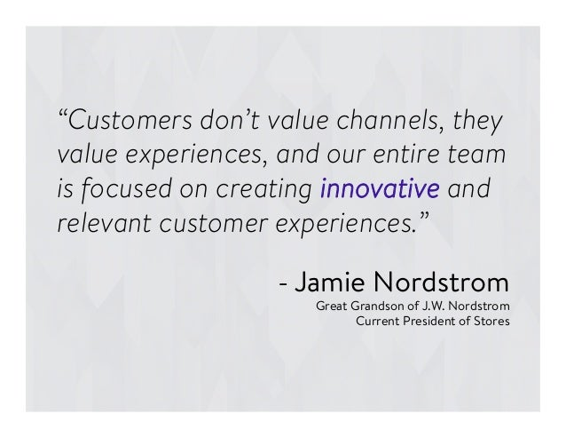 """""""Customers don't value channels, they value experiences, and our entire team is focused on creating innovative and relevan..."""