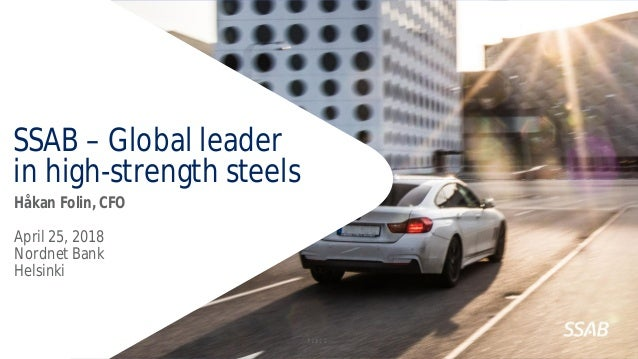Text Text SSAB – Global leader in high-strength steels Håkan Folin, CFO April 25, 2018 Nordnet Bank Helsinki PUBLIC