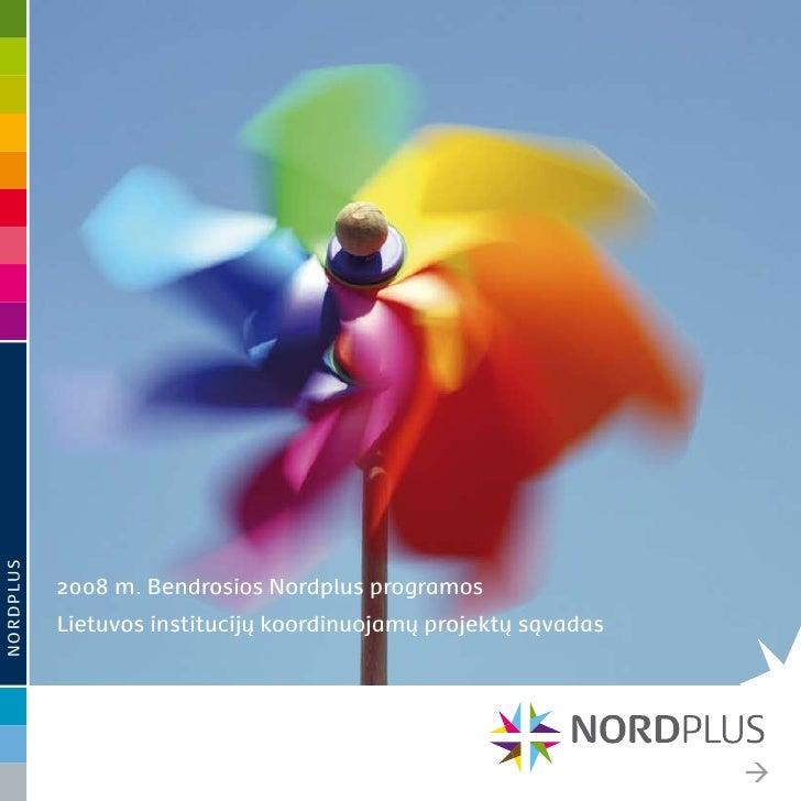 NORDPLUS                2008 m. Bendrosios Nordplus programos            Lietuvos institucijų koordinuojamų projektų sąvad...