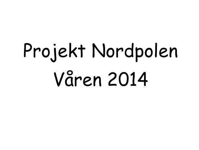 Projekt Nordpolen  Våren 2014