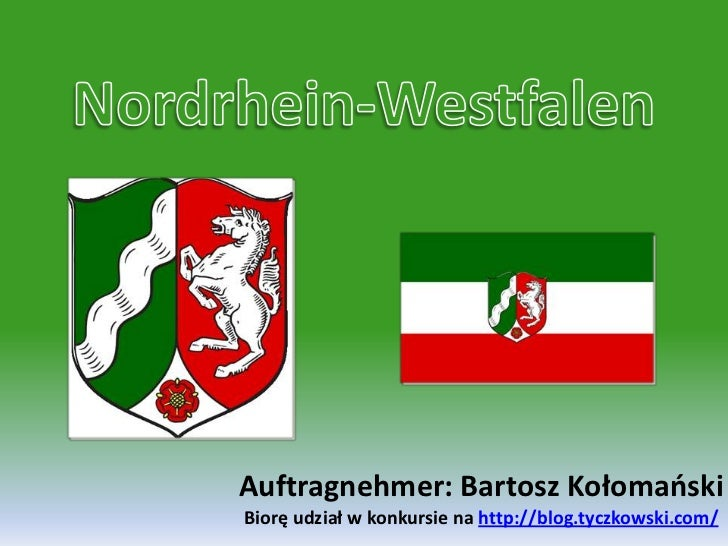 Nordrhein-Westfalen<br />Auftragnehmer: Bartosz KołomańskiBiorę udział w konkursie na http://blog.tyczkowski.com/<br />