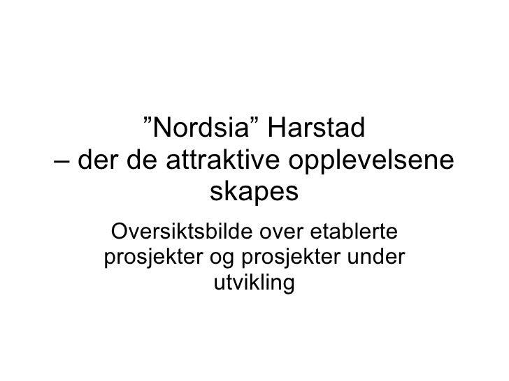 """"""" Nordsia"""" Harstad – der de attraktive opplevelsene skapes Oversiktsbilde over etablerte prosjekter og prosjekter under ut..."""