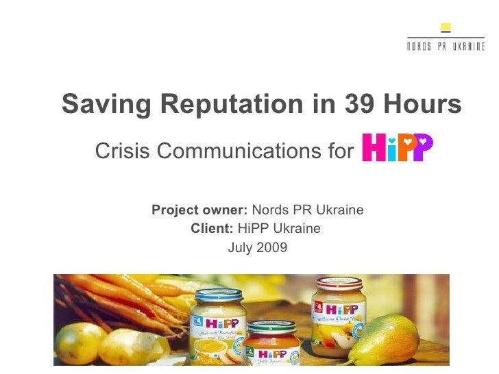 Crisis Communications for Project owner :  Nords PR Ukraine Client :  HiPP Ukraine  July  2009 Saving Reputation in 39 Hours